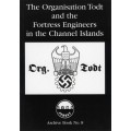 Organisation Todt and the Fortress Engineers in the Channel Islands