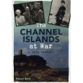 The Channel Islands at War - A Dark History